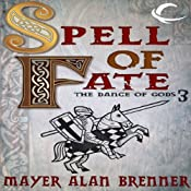 Spell of Fate: Dance of the Gods, Book 3 | Mayer Alan Brenner