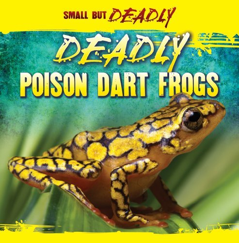 Deadly Poison Dart Frogs (Small But Deadly (Paperback)) by Lincoln James (2011-08-01)