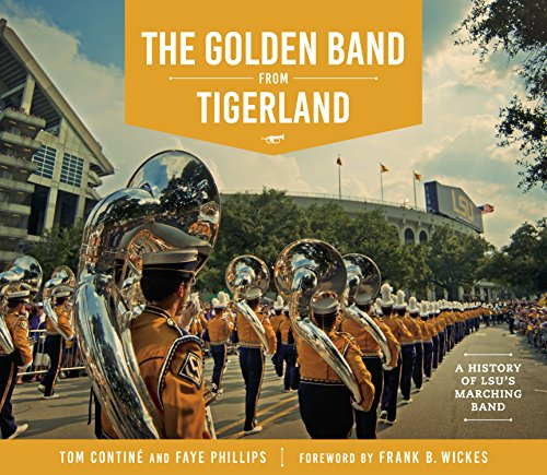 The Golden Band From Tigerland  A History Of Lsus Marching Band  The Hill Collection  Holdings Of The Lsu Libraries