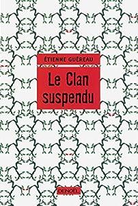 vignette de 'Le clan suspendu (Étienne Guéreau)'
