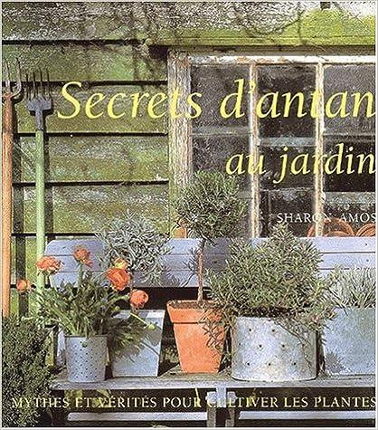 Secrets d'antan au jardin. : Mythes et vérités pour cultiver les plantes pdf
