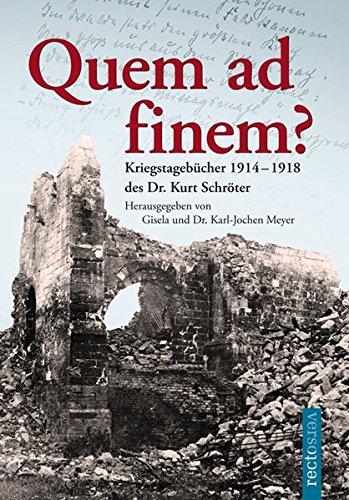 Quem ad finem?: Kriegstagebücher 1914-1918 des Dr. Kurt Schröter