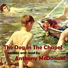 The Dog In The Chapel Audiobook by Anthony McDonald Narrated by Anthony McDonald