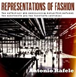Representations of Fashion : The Metropolis and Mediological Reflection Between the Nineteenth and the Twentieth Centuries, Rafele, Antonio, 1938537025