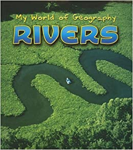 Rivers My World Of Geography Angela Royston - Geography rivers
