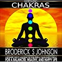 Understanding Chakras: A Beginner's Guide to Awakening the Seven Spiritual Chakra Energy Portals for a Balanced, Healthy, and Happy Life! Audiobook by Broderick S. Johnson Narrated by Dan Gallagher