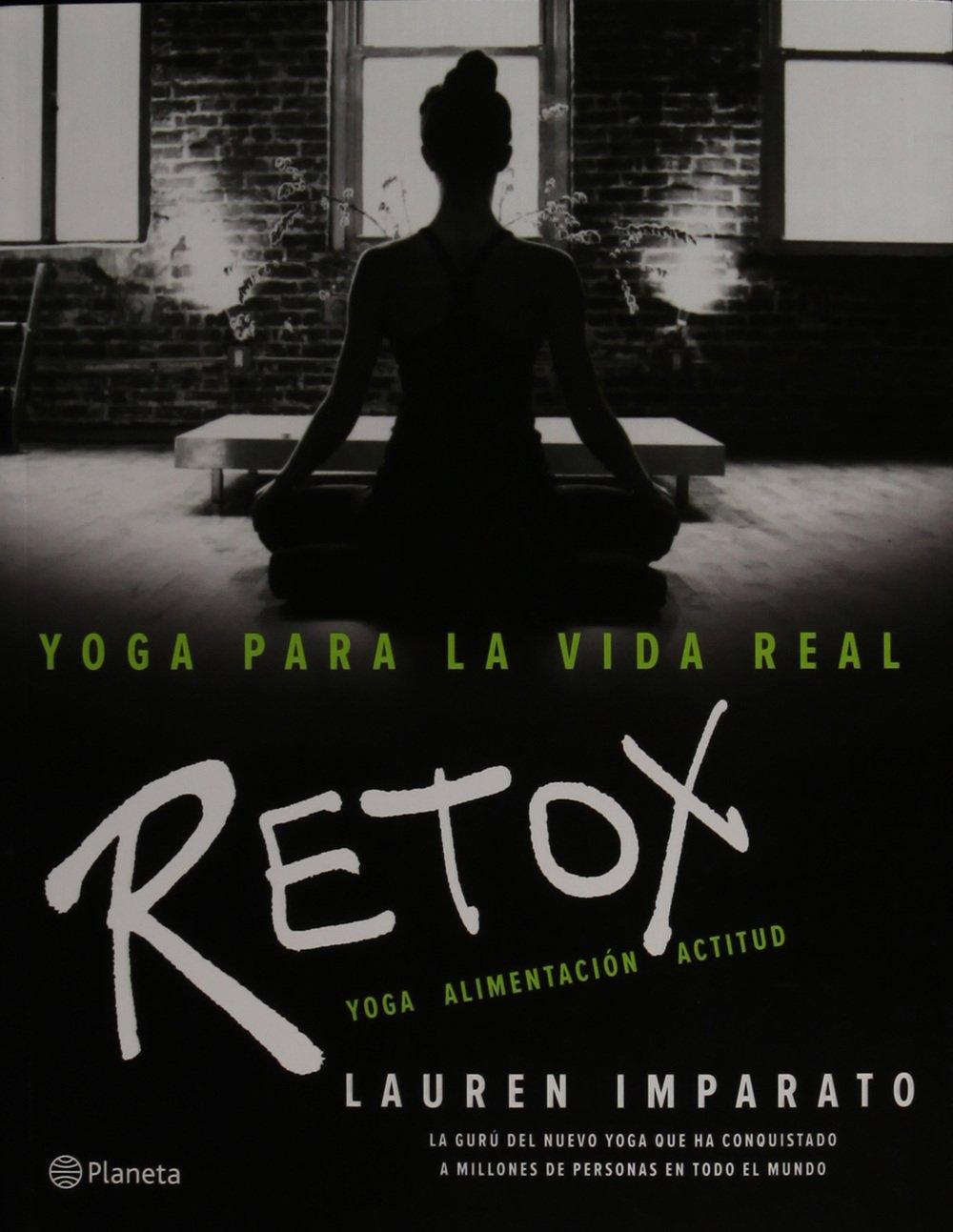 Yoga para la vida real. Retox: Lauren Imparato ...