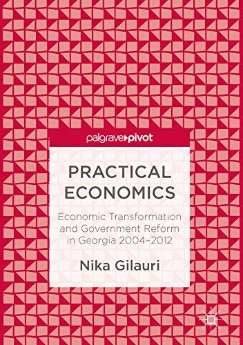 Practical Economics: Economic Transformation and Government Reform in Georgia 2004–2012