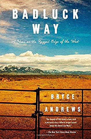 Badluck Way: A Year on the Ragged Edge of the West (The Prairie Traveler)
