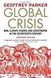 Global Crisis: War, Climate Change and Catastrophe in the Seventeenth Century - Abridged Ed.