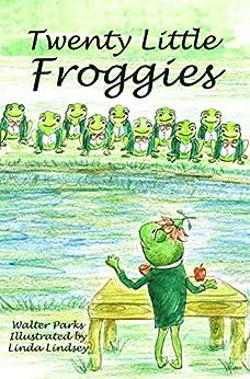 Twenty Little Froggies: Memorizing Poem by [Parks, Walter]