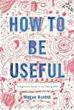 How to Be Useful, Megan Hustad, 0618713506