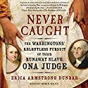 Never Caught Audiobook by Erica Armstrong Dunbar Narrated by Robin Miles