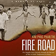 Fire Road: The Napalm Girl's Journey Through the Horrors of War to Faith, Forgiveness, and Peace Audiobook by Kim Phuc Phan Thi, Ashley Wiersma Narrated by Emily Woo Zeller