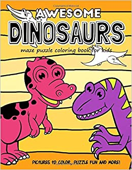 Awesome Dinosaurs Maze Puzzle Coloring Book For Kids Pictures To Color Fun And More Amazoncouk Dino Blue 9781980504740 Books