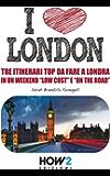"""I LOVE LONDON! Tre Itinerari Top da Fare a Londra in un Weekend """"Low Cost"""" e """"On the Road"""" (HOW2 Edizioni Vol. 57)"""