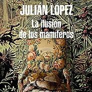 La ilusión de los mamíferos [The Illusion of Mammals]