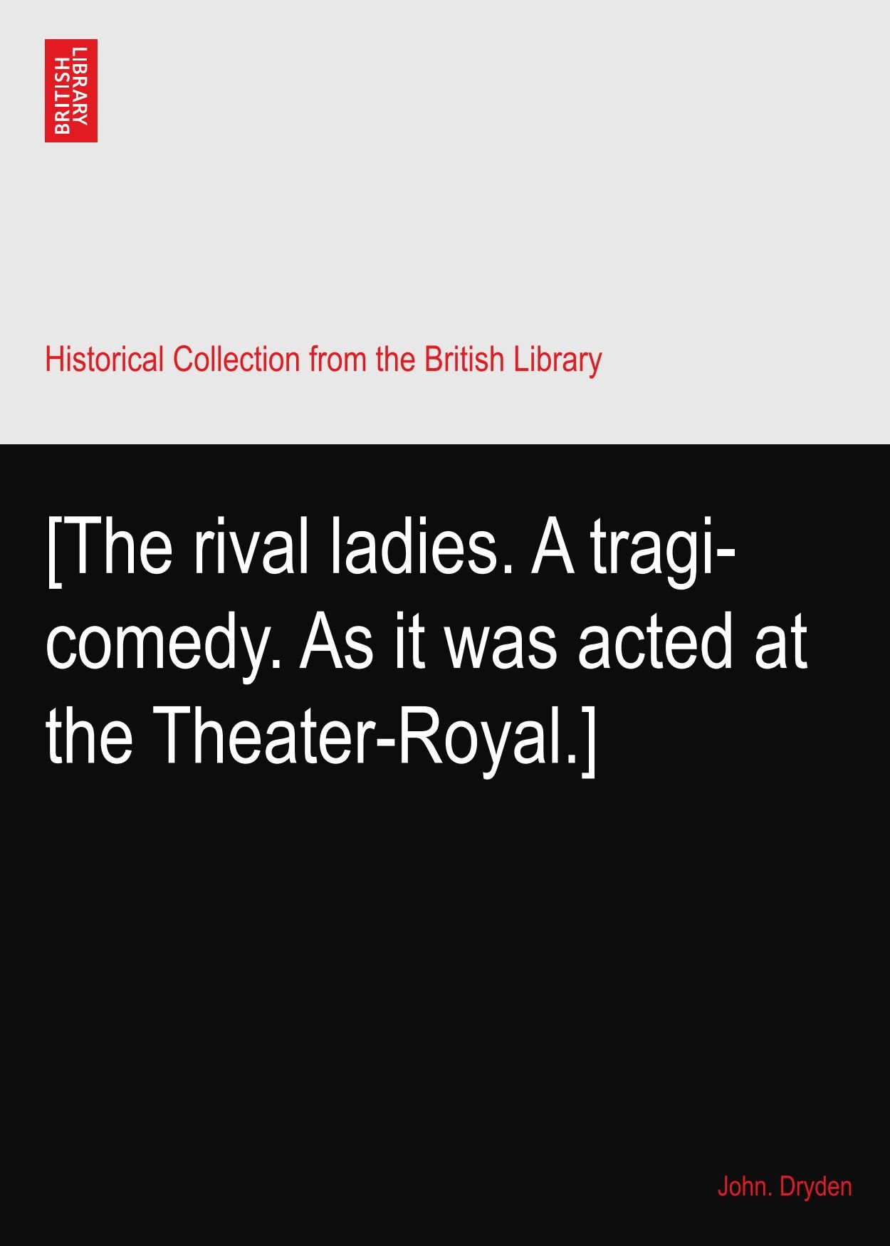 Download [The rival ladies. A tragi-comedy. As it was acted at the Theater-Royal.] ebook