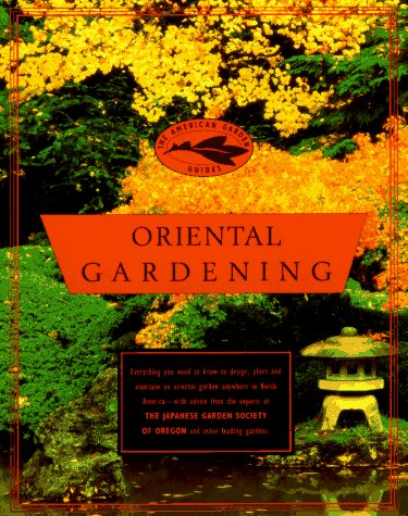 The American Garden Guides:  Oriental Gardening (Garden Japanese Design Rock)