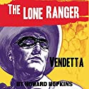 Vendetta: The Lone Ranger Audiobook by Howard Hopkins Narrated by Ferdie Luthy
