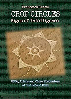 CROP CIRCLES Signs of Intelligence: UFOs, Aliens and Close Encounters of the Second Kind (English Edition) por [Grassi, Francesco]