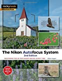 Nikon Autofocus System,the: Mastering Focus for Sharp Images Every Time