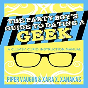 The Party Boy's Guide to Dating a Geek Hörbuch