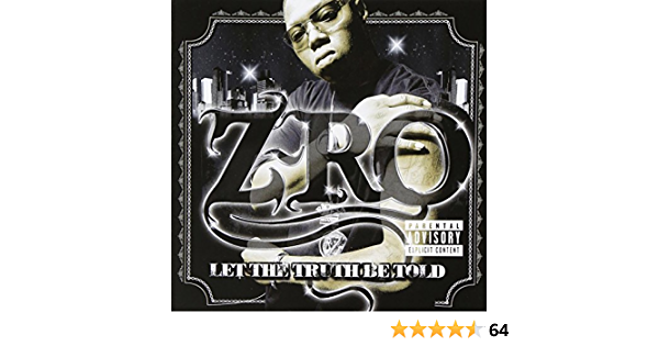 Z Ro Let The Truth Be Told By Z Ro 2005 04 26 Amazon Com Music