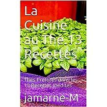 La Cuisine au Thé.13 Recettes: Thés Préférés dans les 13 Recettes Inédites (French Edition)