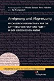 img - for Aneignung und Abgrenzung: Wechselnde Perspektiven Auf Die Antithese Von 'Ost' Und 'West' in Der Griechischen Antike (Oikumene: Studien Zur Antiken Weltgeschichte) (German Edition) book / textbook / text book