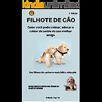 Filhote de Cão: Como você pode treinar, educar e cuidar da saúde do seu melhor amigo