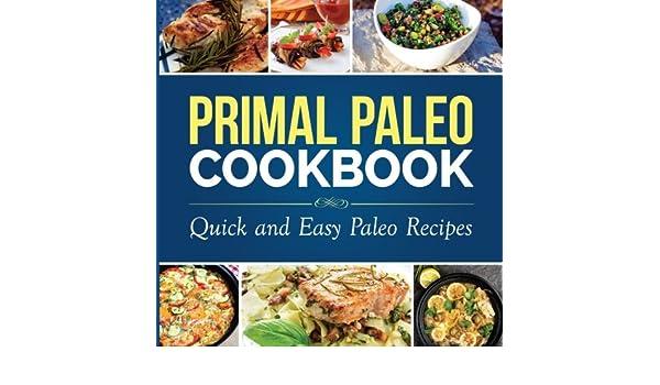primal paleo cookbook quick and easy paleo recipes