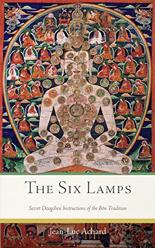 The Six Lamps: Secret Dzogchen Instructions of the Bön Tradition