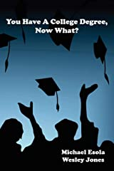 You Have A College Degree, Now What? Paperback