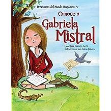 Conoce a Gabriela Mistral (Personajes del Mundo Hispanico)