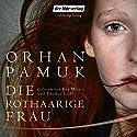 Die rothaarige Frau Hörbuch von Orhan Pamuk Gesprochen von: Thomas Loibl, Eva Mattes