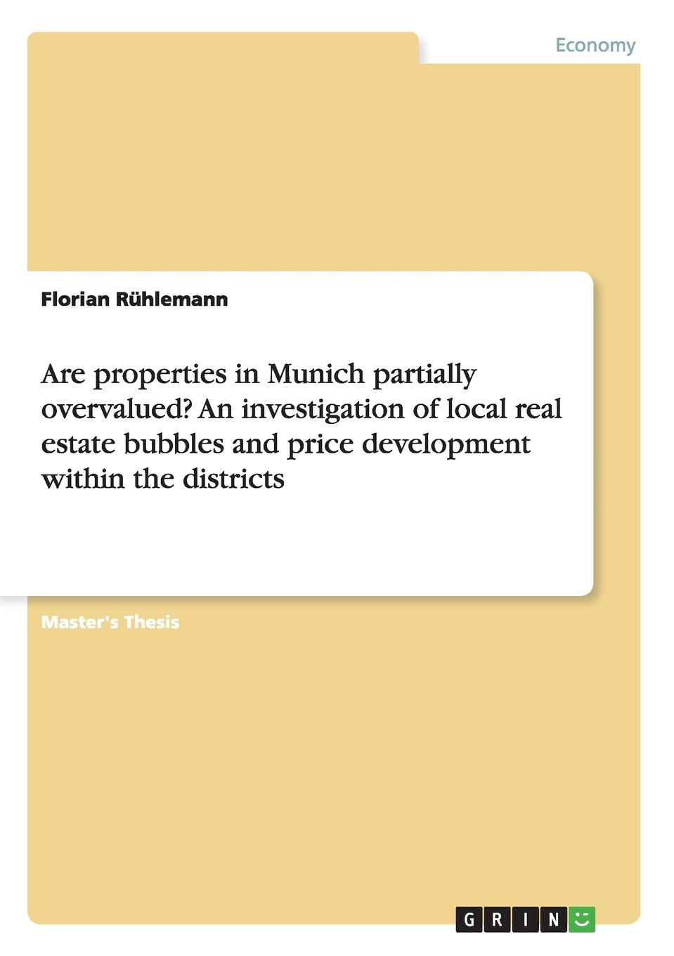 Read Online Are properties in Munich partially overvalued? An investigation of local real estate bubbles and price development within the districts pdf