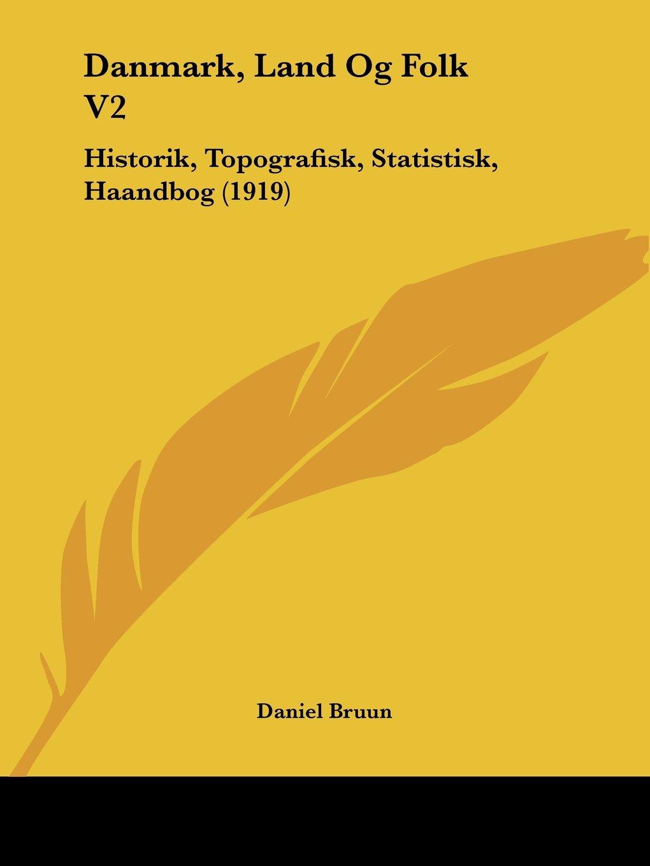 Download Danmark, Land Og Folk V2: Historik, Topografisk, Statistisk, Haandbog (1919) pdf