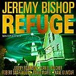 Refuge Omnibus Edition: Refuge 1 - 5 | Jeremy Bishop,Jeremy Robinson,Daniel S. Boucher,Robert Swartwood,David McAfee,Kane Gilmour