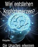 Wie entstehen Kopfschmerzen?: Die Ursachen erkennen (German Edition)
