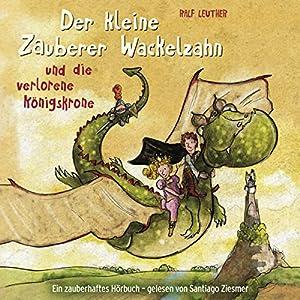 Der kleine Zauberer Wackelzahn und die verlorene Königskrone (Der kleine Zauberer Wackelzahn 1) Hörbuch