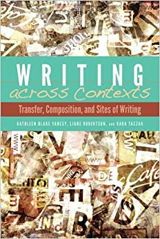 Writing across Contexts: Transfer, Composition, and Sites of Writing by Kathleen Yancey (2014-05-16)
