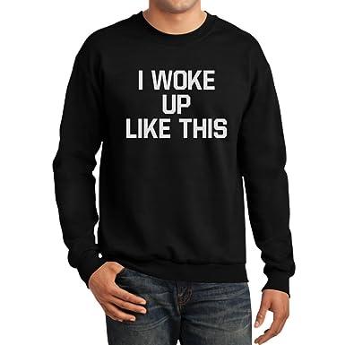 Amazon Com Teestars Men S I Woke Up Like This Sweatshirt Clothing