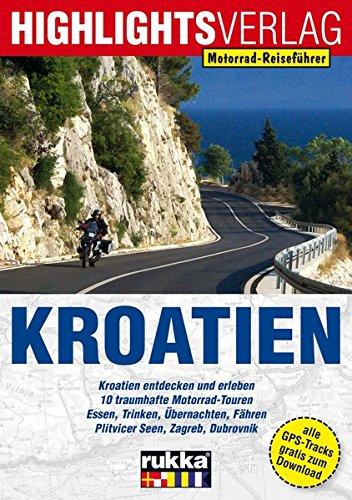Motorrad-Reiseführer Kroatien: Die Perle an der Adria Taschenbuch – 1. Juni 2016 Christoph Berg Highlights-Verlag 3933385822 Auto / Motorrad / Moped