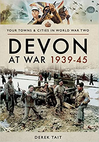 : Devon at War 1939–45 (Your Towns & Cities in