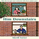 Him Downstairs: Laugh-out-loud British Chick Lit Hörbuch von Sherill Turner Gesprochen von: Sherill Turner