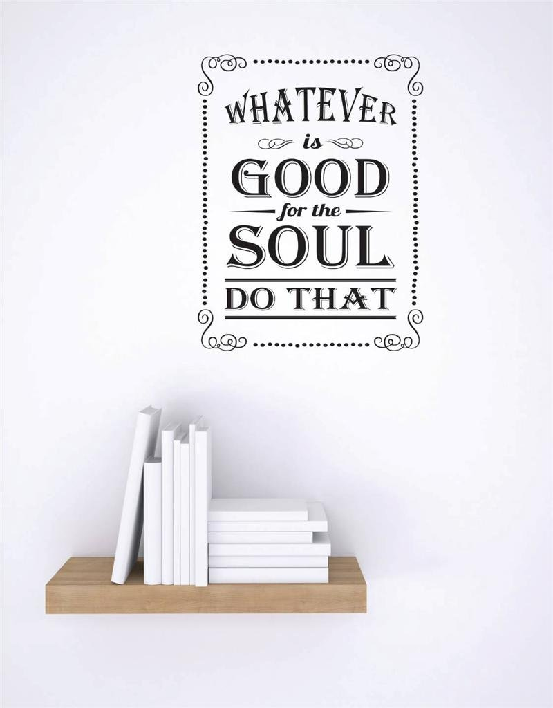Design with Vinyl RE 3 C 2305 Whatever is Good for The Soul Do That Image Quote Vinyl Wall Decal Sticker Black 20 x 30