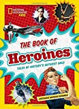 The Book of Heroines: Tales of History's Gutsiest Gals