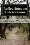 Reflections on Intercession, Mickey Wilcox, 0615761860