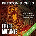 Fièvre mutante (Pendergast 10)   Livre audio Auteur(s) : Douglas Preston, Lincoln Child Narrateur(s) : François Hatt